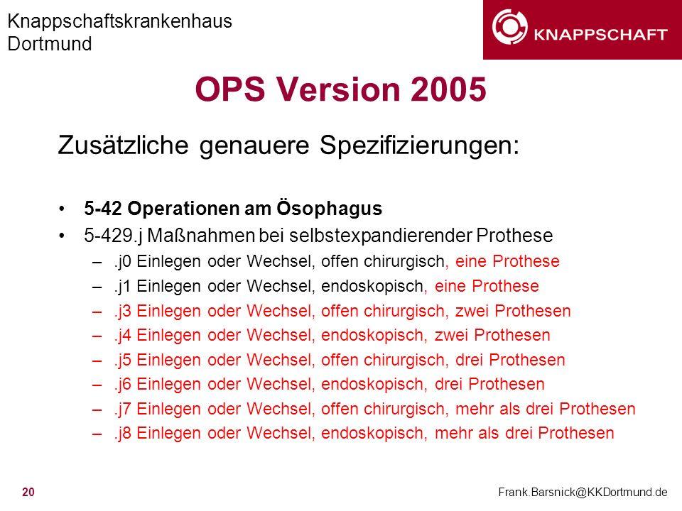Knappschaftskrankenhaus Dortmund Frank.Barsnick@KKDortmund.de 20 OPS Version 2005 Zusätzliche genauere Spezifizierungen: 5-42 Operationen am Ösophagus