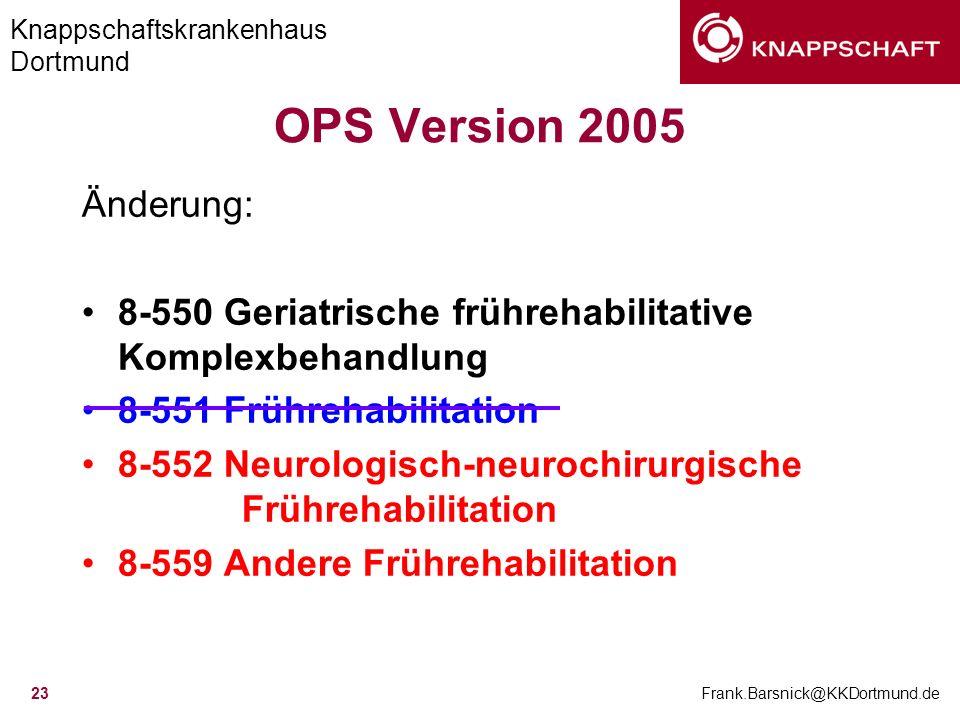 Knappschaftskrankenhaus Dortmund Frank.Barsnick@KKDortmund.de 23 OPS Version 2005 Änderung: 8-550 Geriatrische frührehabilitative Komplexbehandlung 8-