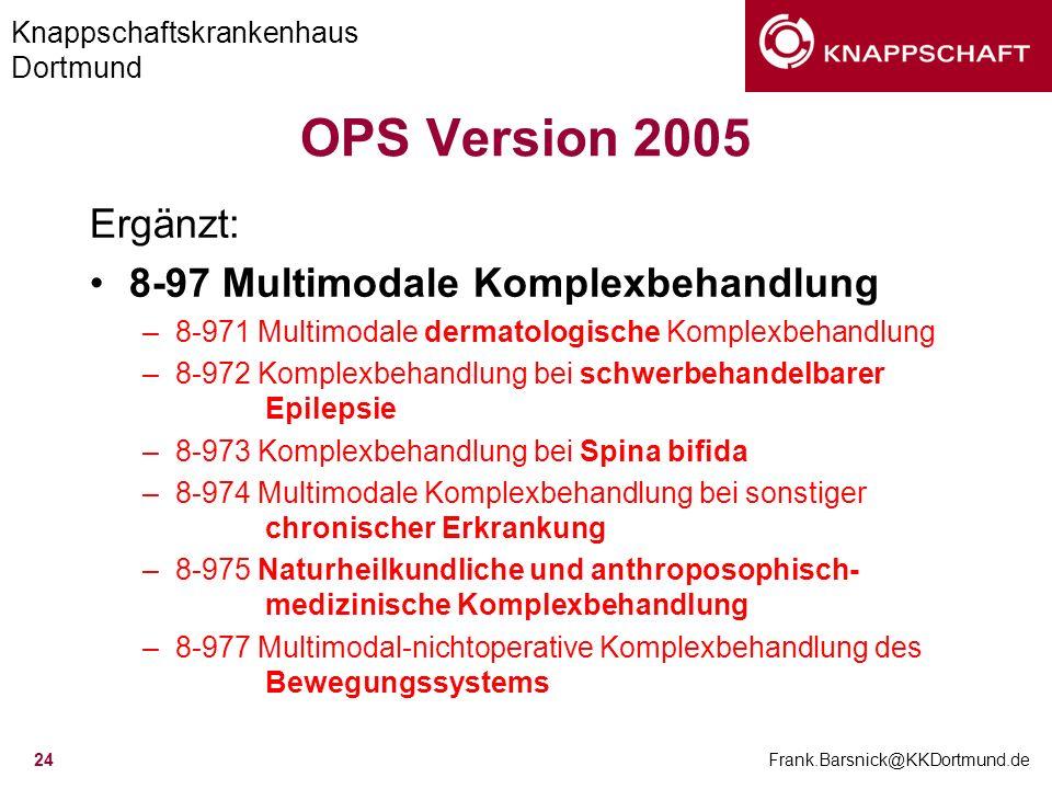 Knappschaftskrankenhaus Dortmund Frank.Barsnick@KKDortmund.de 24 OPS Version 2005 Ergänzt: 8-97 Multimodale Komplexbehandlung –8-971 Multimodale derma