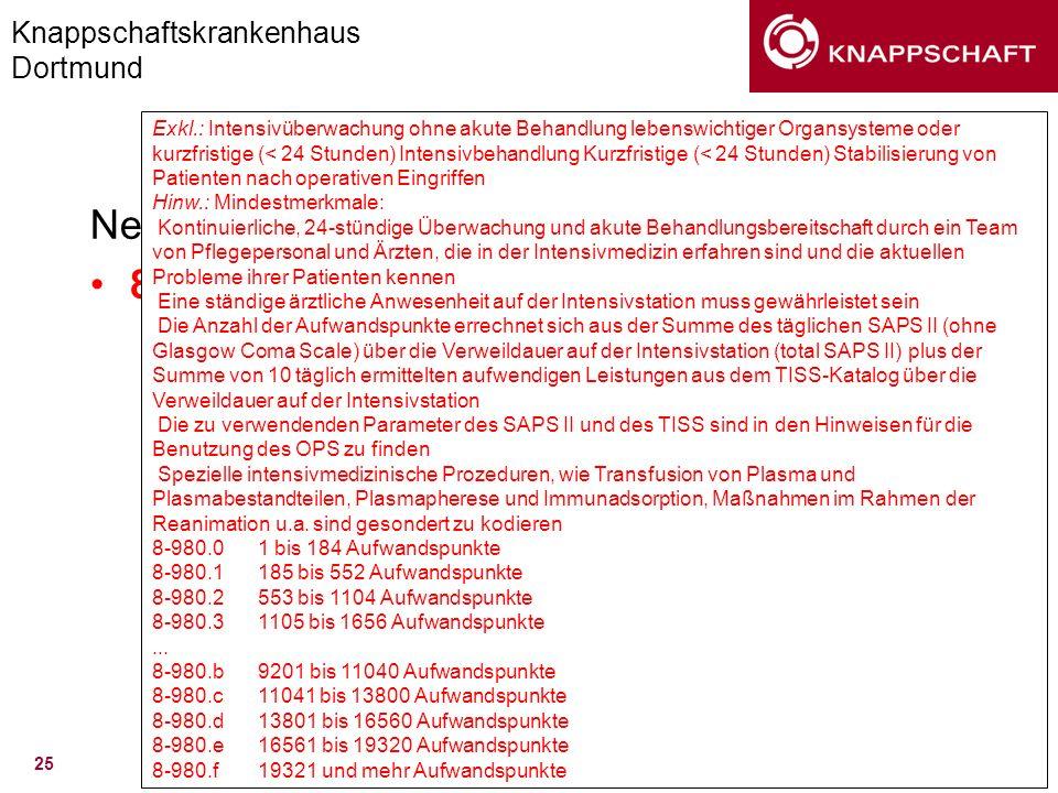 Knappschaftskrankenhaus Dortmund Frank.Barsnick@KKDortmund.de 25 OPS Version 2005 Neu: 8-98 Sonstige multimodale Komplexbehandlung –8-980 Intensivmedi