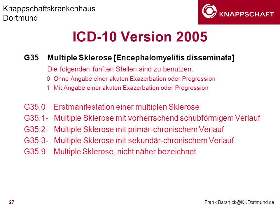 Knappschaftskrankenhaus Dortmund Frank.Barsnick@KKDortmund.de 27 ICD-10 Version 2005 G35 Multiple Sklerose [Encephalomyelitis disseminata] Die folgend