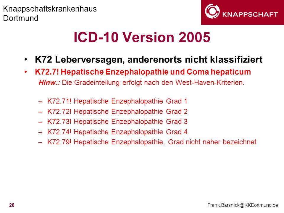 Knappschaftskrankenhaus Dortmund Frank.Barsnick@KKDortmund.de 28 ICD-10 Version 2005 K72 Leberversagen, anderenorts nicht klassifiziert K72.7! Hepatis