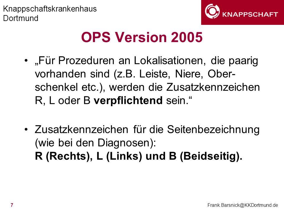 Knappschaftskrankenhaus Dortmund Frank.Barsnick@KKDortmund.de 8 OPS Version 2005 Dadurch Streichung aller OPS-Codes, die bereits Seitenangaben enthalten.