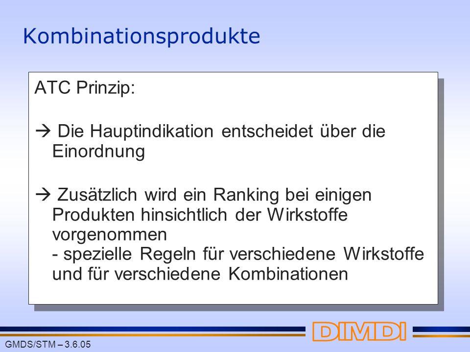 GMDS/STM – 3.6.05 Kombinationsprodukte ATC Prinzip: Die Hauptindikation entscheidet über die Einordnung Zusätzlich wird ein Ranking bei einigen Produk