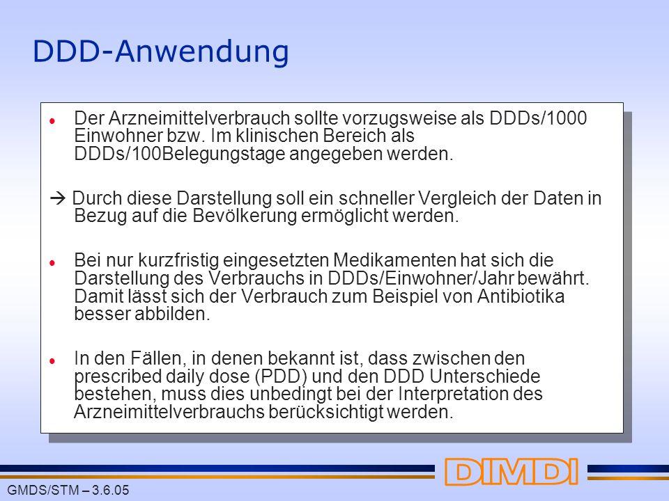 GMDS/STM – 3.6.05 DDD-Anwendung l Der Arzneimittelverbrauch sollte vorzugsweise als DDDs/1000 Einwohner bzw. Im klinischen Bereich als DDDs/100Belegun
