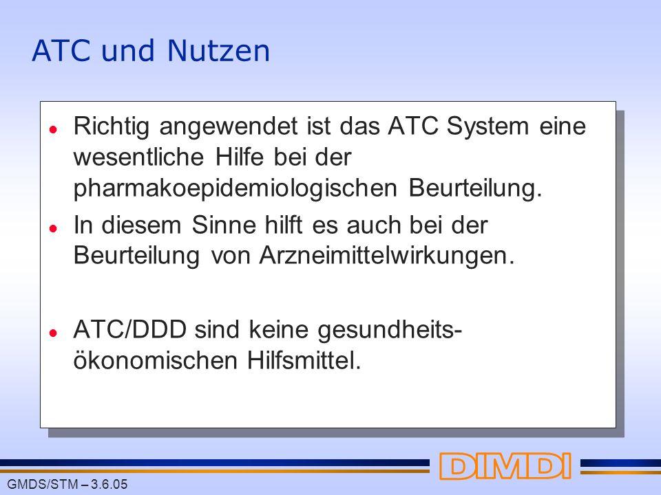 GMDS/STM – 3.6.05 ATC und Nutzen l Richtig angewendet ist das ATC System eine wesentliche Hilfe bei der pharmakoepidemiologischen Beurteilung. l In di
