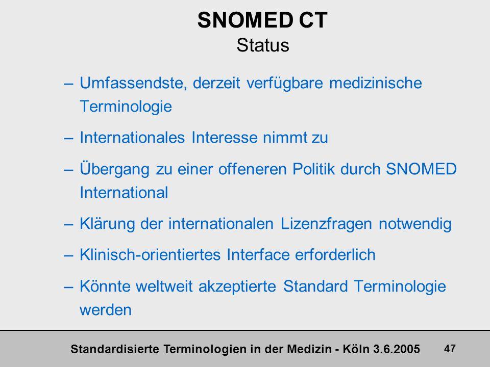 Standardisierte Terminologien in der Medizin - Köln 3.6.2005 47 SNOMED CT Status –Umfassendste, derzeit verfügbare medizinische Terminologie –Internat