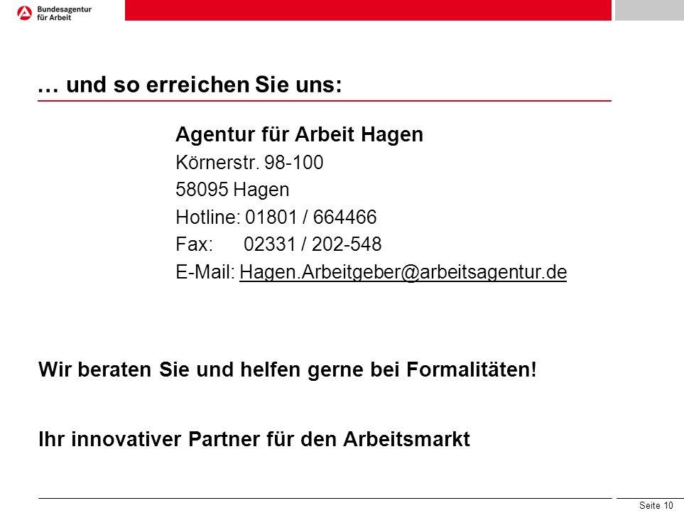 Seite 10 … und so erreichen Sie uns: Agentur für Arbeit Hagen Körnerstr. 98-100 58095 Hagen Hotline: 01801 / 664466 Fax:02331 / 202-548 E-Mail: Hagen.