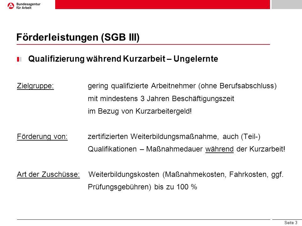 Seite 3 Förderleistungen (SGB III) Qualifizierung während Kurzarbeit – Ungelernte Zielgruppe: gering qualifizierte Arbeitnehmer (ohne Berufsabschluss)