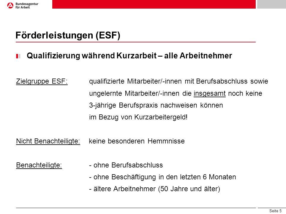 Seite 5 Förderleistungen (ESF) Qualifizierung während Kurzarbeit – alle Arbeitnehmer Zielgruppe ESF: qualifizierte Mitarbeiter/-innen mit Berufsabschl