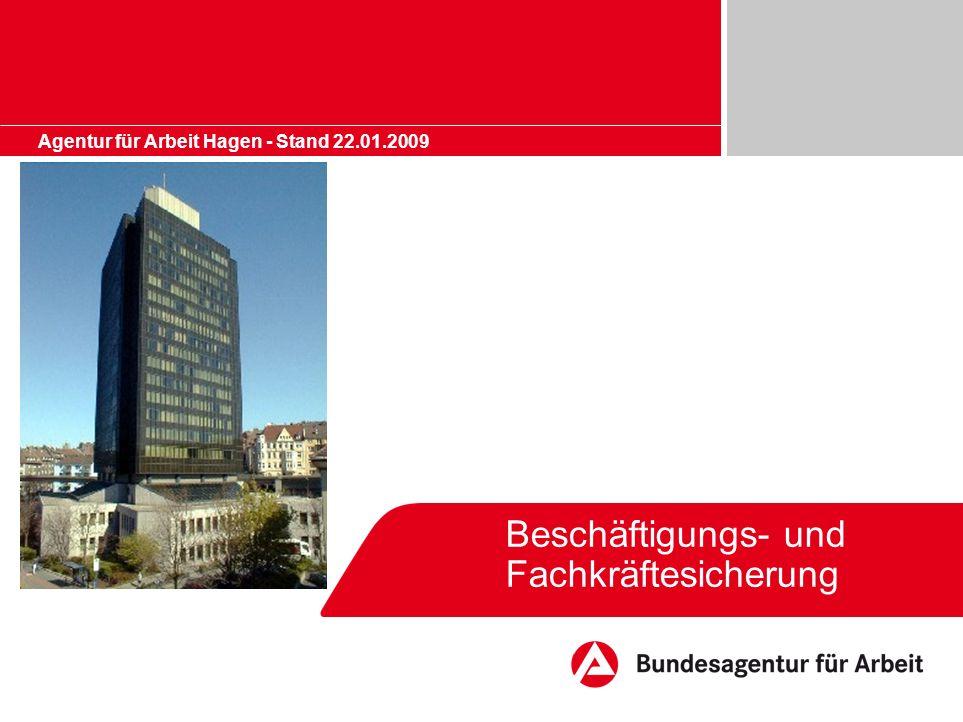 Beschäftigungs- und Fachkräftesicherung Agentur für Arbeit Hagen - Stand 22.01.2009
