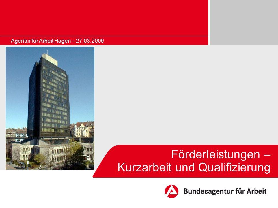 Förderleistungen – Kurzarbeit und Qualifizierung Agentur für Arbeit Hagen – 27.03.2009