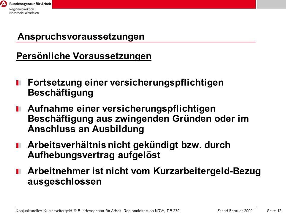 Seite 12 Konjunkturelles Kurzarbeitergeld © Bundesagentur für Arbeit, Regionaldirektion NRW, PB 230 Stand Februar 2009 Persönliche Voraussetzungen For