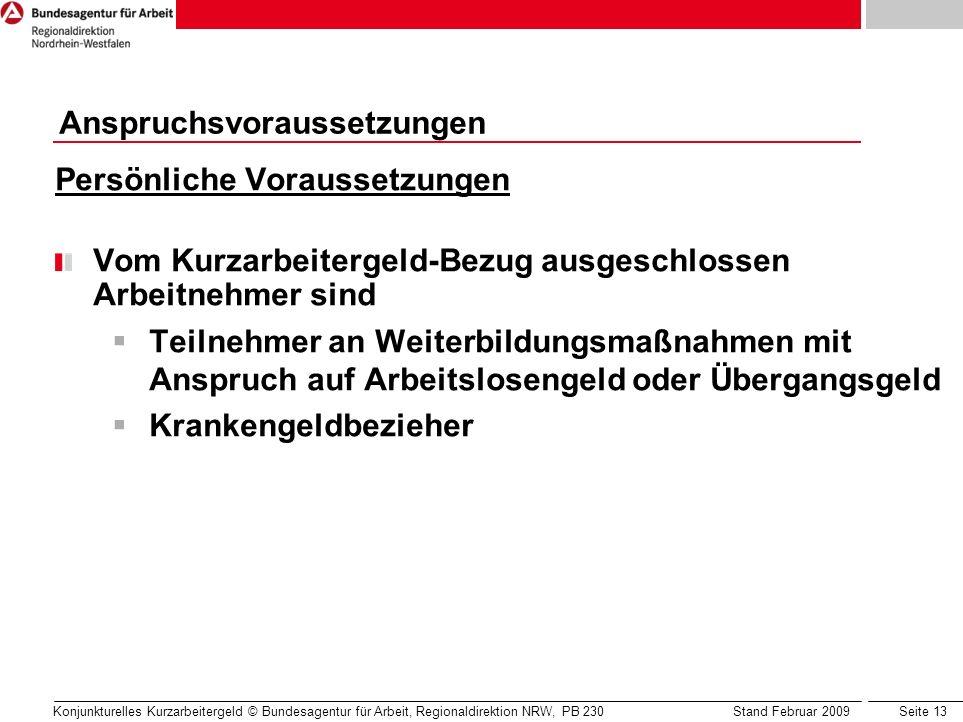Seite 13 Konjunkturelles Kurzarbeitergeld © Bundesagentur für Arbeit, Regionaldirektion NRW, PB 230 Stand Februar 2009 Persönliche Voraussetzungen Vom