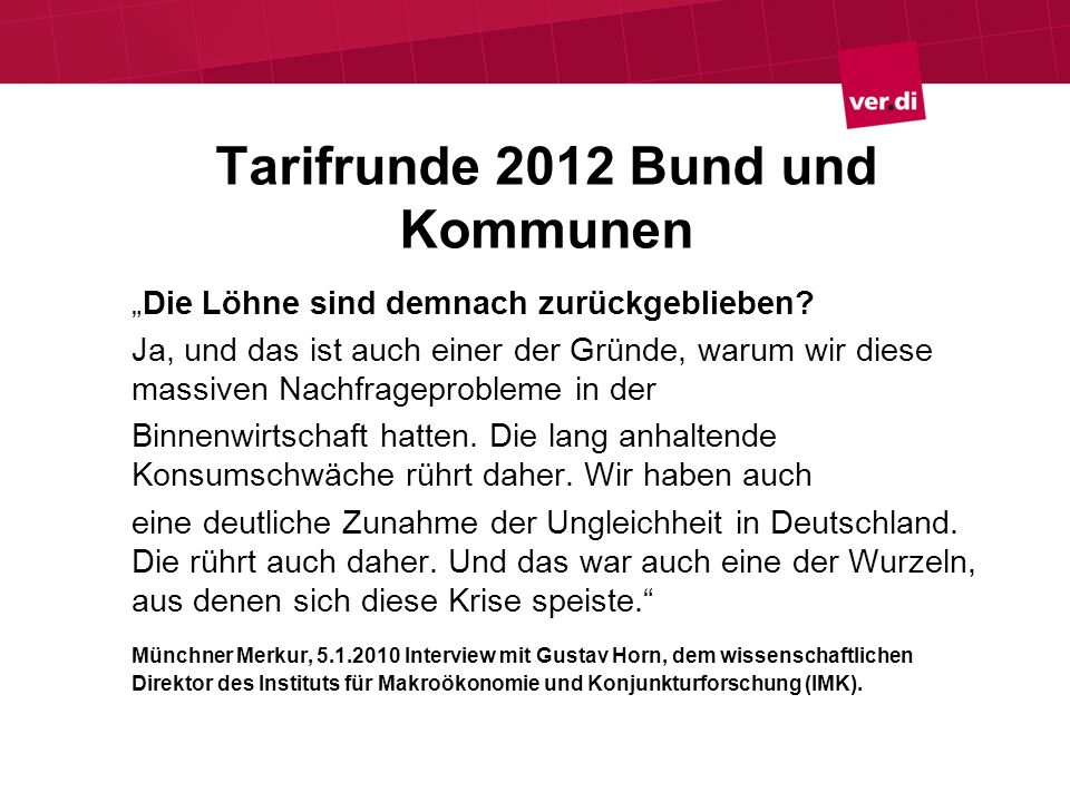 Tarifrunde 2012 Bund und Kommunen Die Löhne sind demnach zurückgeblieben? Ja, und das ist auch einer der Gründe, warum wir diese massiven Nachfragepro