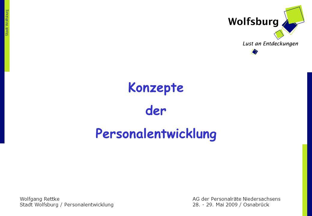 Wolfgang Rettke AG der Personalräte Niedersachsens Stadt Wolfsburg / Personalentwicklung28. - 29. Mai 2009 / Osnabrück Stadt Wolfsburg Konzepte der Pe