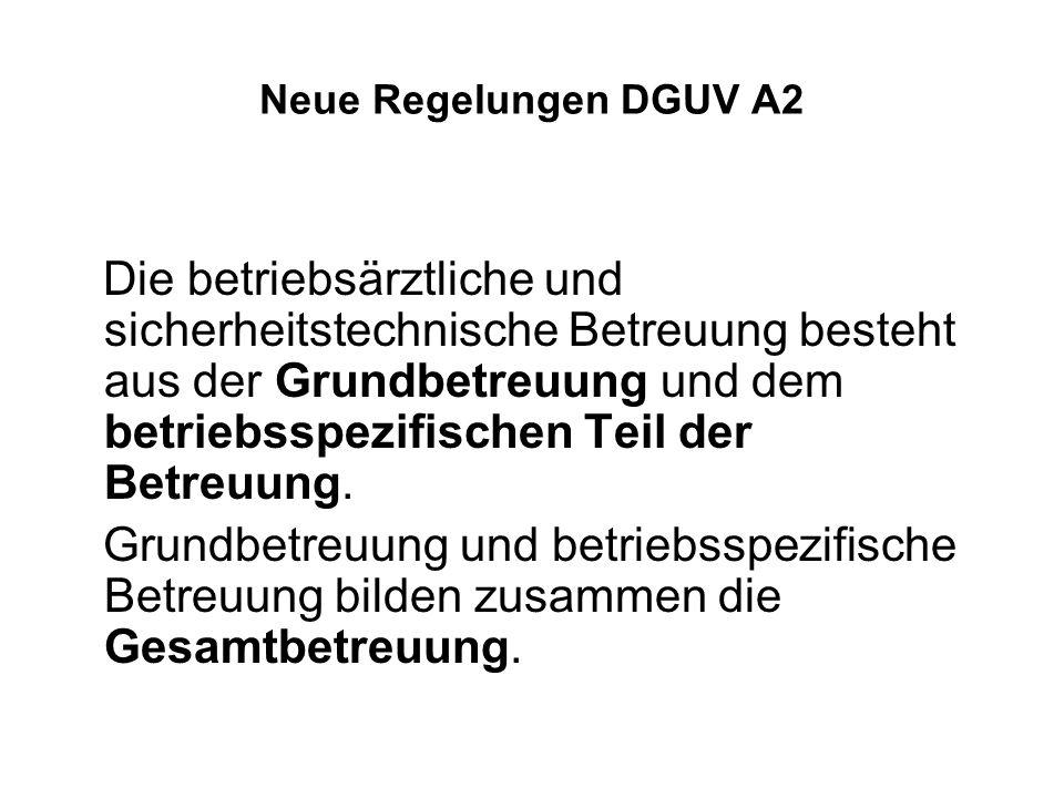 Neue Regelungen DGUV A2 Die betriebsärztliche und sicherheitstechnische Betreuung besteht aus der Grundbetreuung und dem betriebsspezifischen Teil der