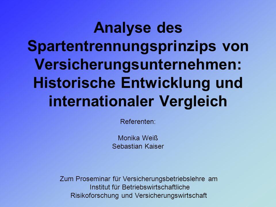 Analyse des Spartentrennungsprinzips von Versicherungsunternehmen: Historische Entwicklung und internationaler Vergleich Referenten: Monika Weiß Sebas