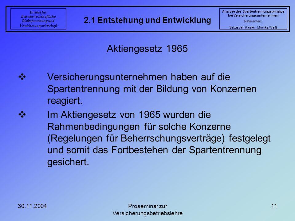 30.11.2004Proseminar zur Versicherungsbetriebslehre 11 2.1 Entstehung und Entwicklung Analyse des Spartentrennungsprinzips bei Versicherungsunternehme