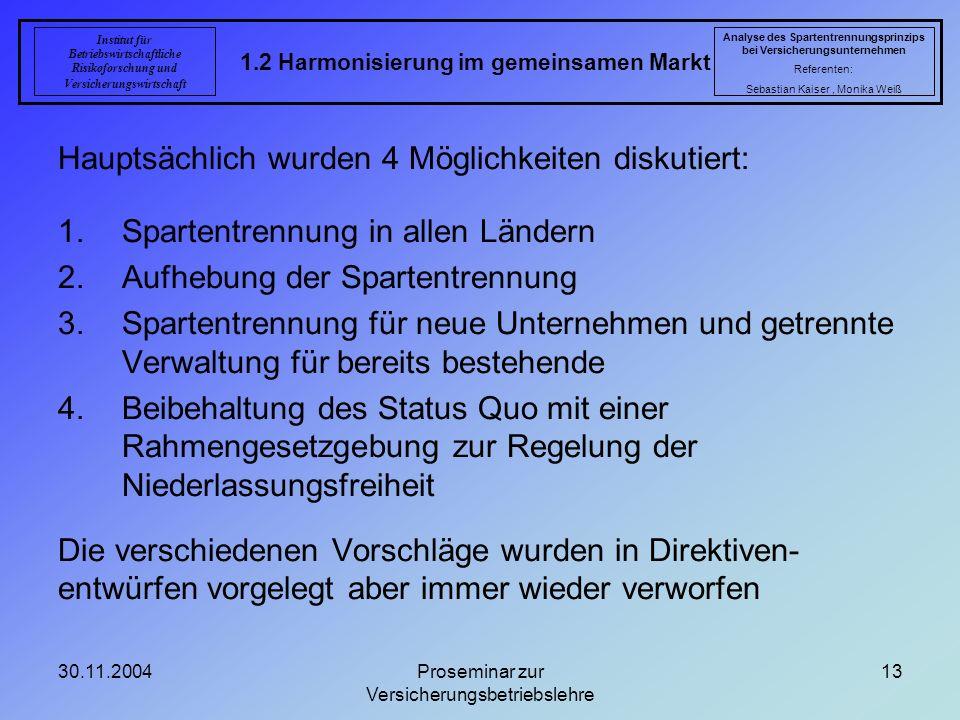 30.11.2004Proseminar zur Versicherungsbetriebslehre 13 1.2 Harmonisierung im gemeinsamen Markt Analyse des Spartentrennungsprinzips bei Versicherungsu