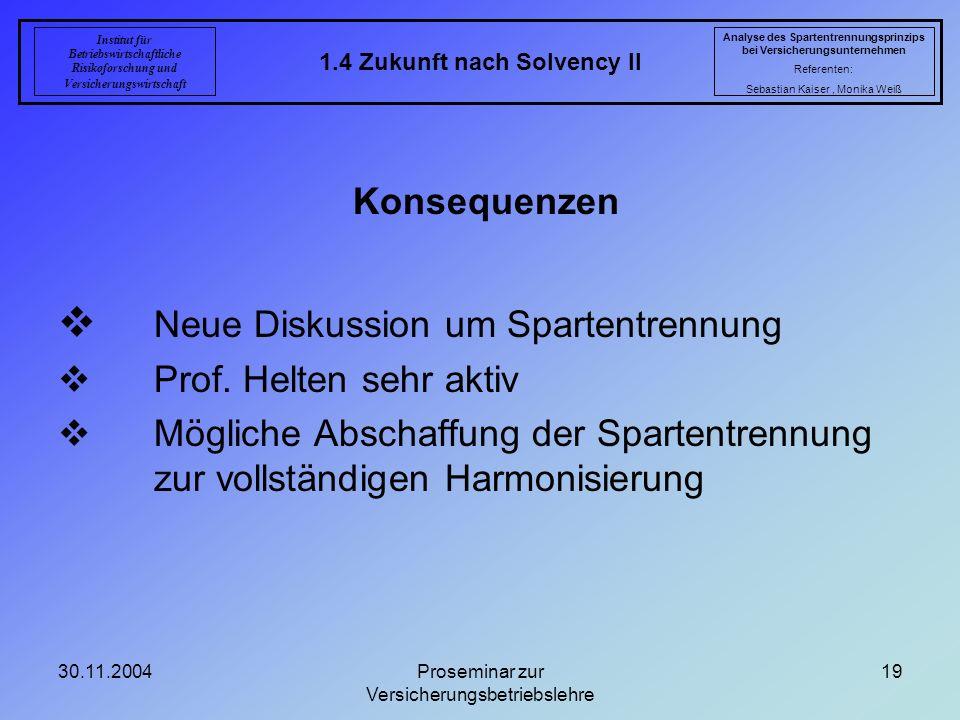 30.11.2004Proseminar zur Versicherungsbetriebslehre 19 1.4 Zukunft nach Solvency II Analyse des Spartentrennungsprinzips bei Versicherungsunternehmen