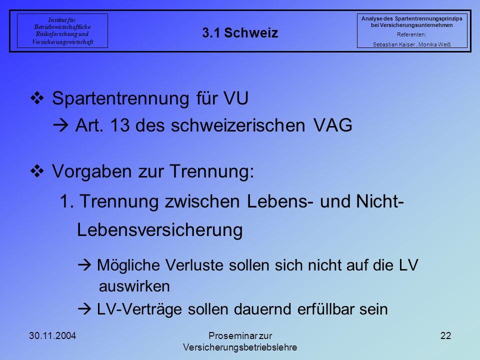 30.11.2004Proseminar zur Versicherungsbetriebslehre 22 3.1 Schweiz Analyse des Spartentrennungsprinzips bei Versicherungsunternehmen Referenten: Sebas