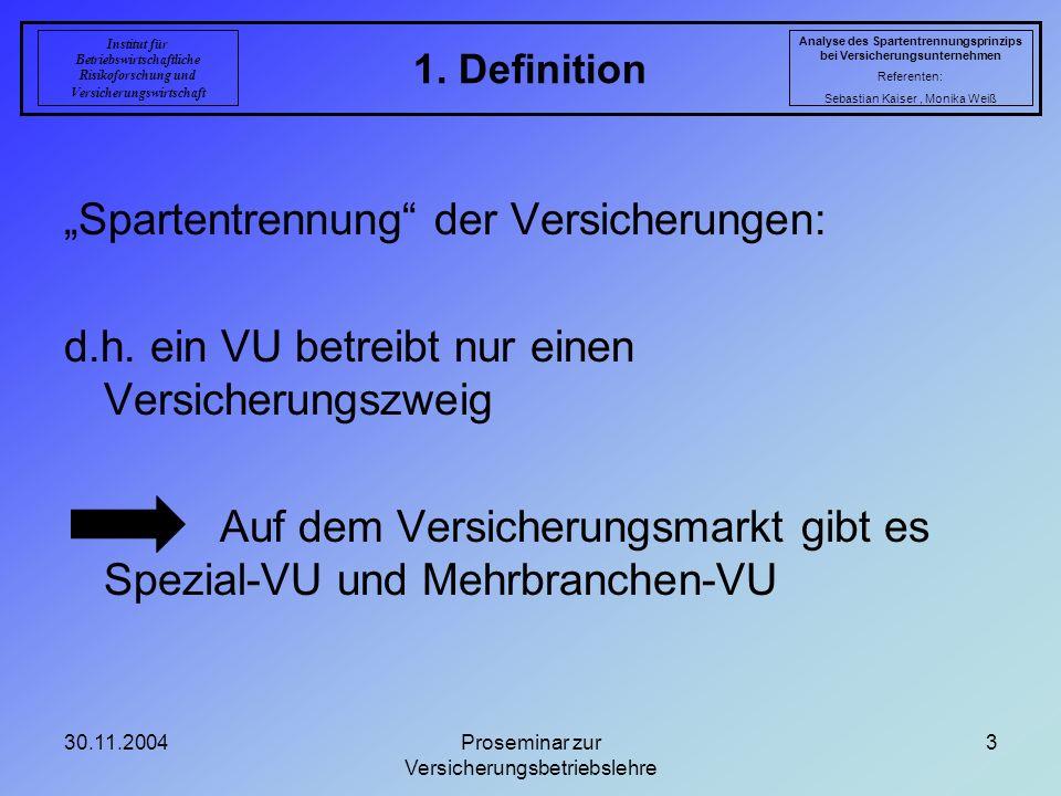 30.11.2004Proseminar zur Versicherungsbetriebslehre 3 1. Definition Analyse des Spartentrennungsprinzips bei Versicherungsunternehmen Referenten: Seba