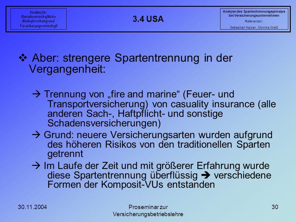 30.11.2004Proseminar zur Versicherungsbetriebslehre 30 3.4 USA Analyse des Spartentrennungsprinzips bei Versicherungsunternehmen Referenten: Sebastian