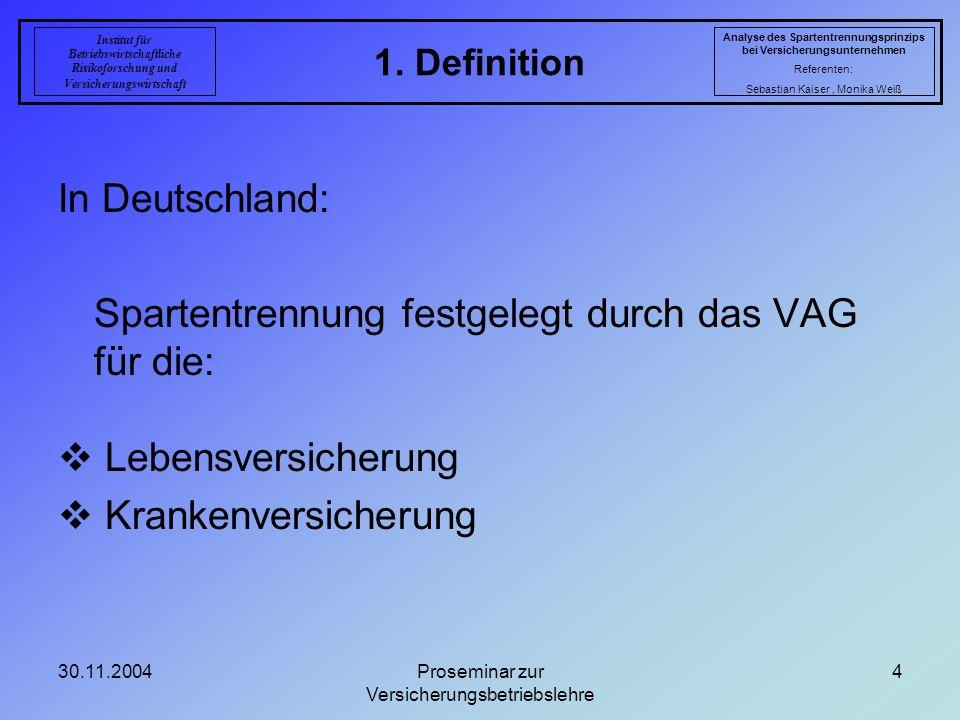 30.11.2004Proseminar zur Versicherungsbetriebslehre 4 1. Definition Analyse des Spartentrennungsprinzips bei Versicherungsunternehmen Referenten: Seba