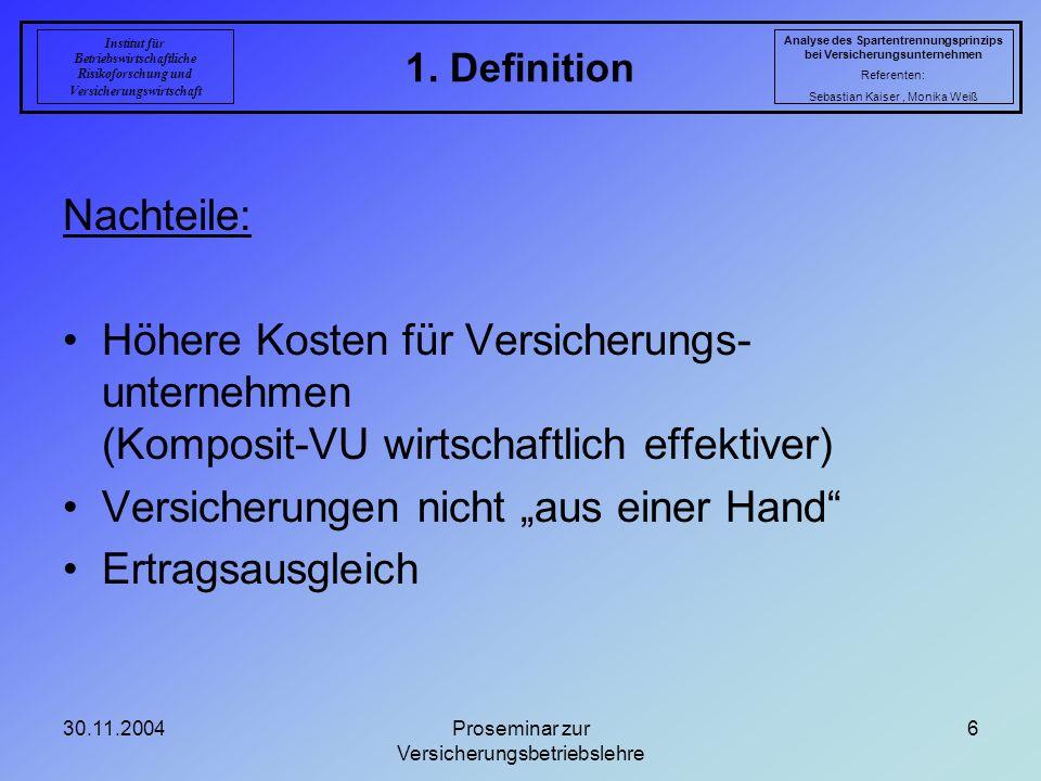 30.11.2004Proseminar zur Versicherungsbetriebslehre 6 1. Definition Analyse des Spartentrennungsprinzips bei Versicherungsunternehmen Referenten: Seba