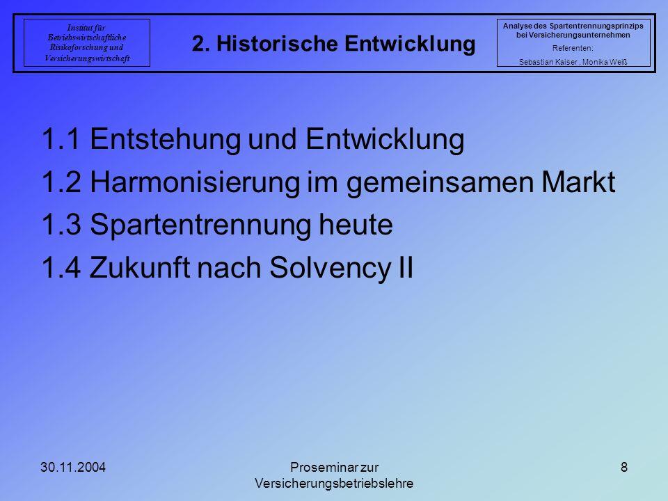 30.11.2004Proseminar zur Versicherungsbetriebslehre 8 2. Historische Entwicklung Analyse des Spartentrennungsprinzips bei Versicherungsunternehmen Ref