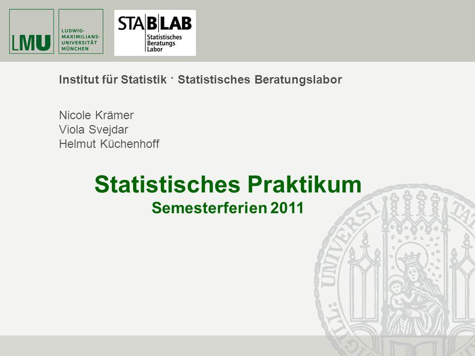 Institut für Statistik · Statistisches Beratungslabor Nicole Krämer Viola Svejdar Helmut Küchenhoff Statistisches Praktikum Semesterferien 2011