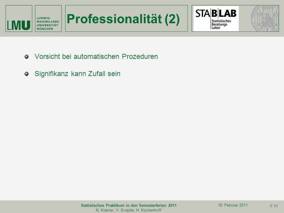 # 10 10. Februar 2011 Statistisches Praktikum in den Semesterferien 2011 N. Krämer, V. Svejdar, H. Küchenhoff Professionalität (1) Ergebnisoffene Anal