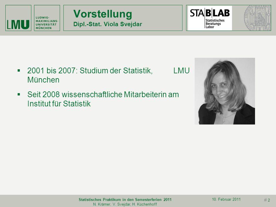 # 1 10. Februar 2011 Statistisches Praktikum in den Semesterferien 2011 N. Krämer, V. Svejdar, H. Küchenhoff Vorstellung Prof. Dr. Nicole Krämer Studi