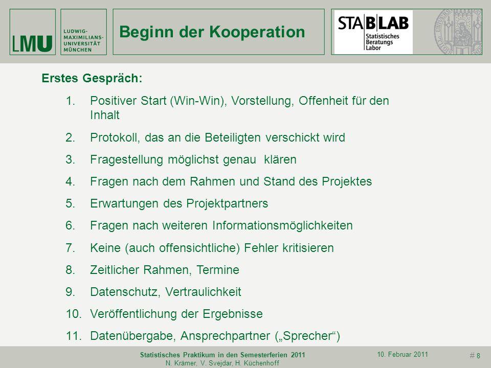 # 7 10. Februar 2011 Statistisches Praktikum in den Semesterferien 2011 N. Krämer, V. Svejdar, H. Küchenhoff Noten und Pflichten Wesentlich für die Be