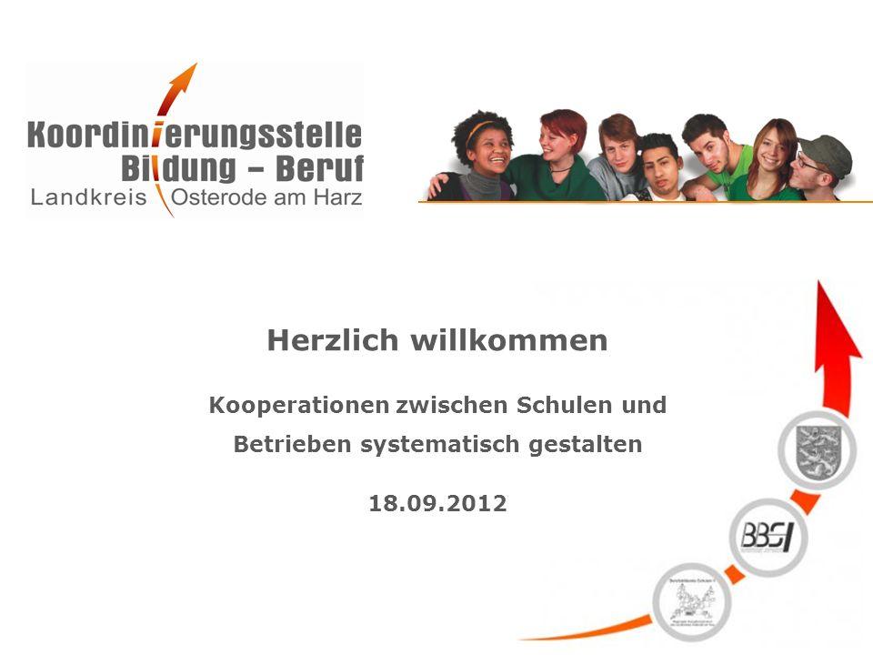 Herzlich willkommen Kooperationen zwischen Schulen und Betrieben systematisch gestalten 18.09.2012