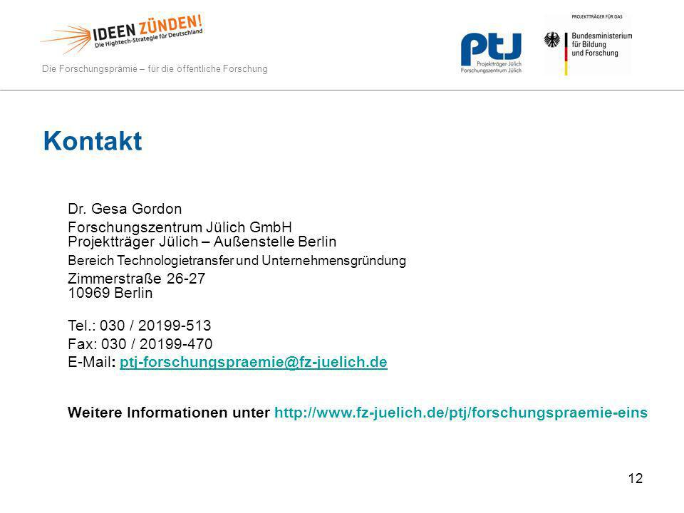 Die Forschungsprämie – für die öffentliche Forschung 12 Kontakt Dr. Gesa Gordon Forschungszentrum Jülich GmbH Projektträger Jülich – Außenstelle Berli