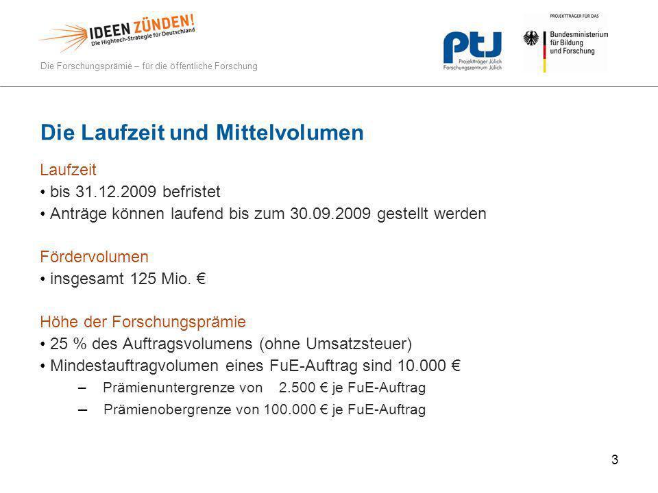 Die Forschungsprämie – für die öffentliche Forschung 3 Die Laufzeit und Mittelvolumen Laufzeit bis 31.12.2009 befristet Anträge können laufend bis zum