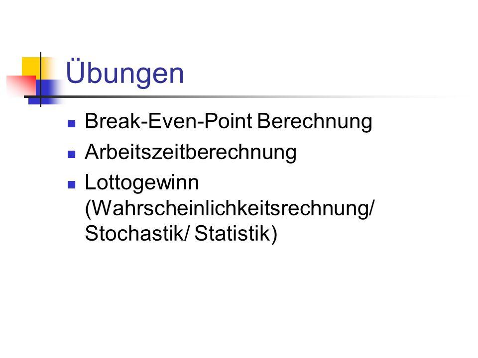 Übungen Break-Even-Point Berechnung Arbeitszeitberechnung Lottogewinn (Wahrscheinlichkeitsrechnung/ Stochastik/ Statistik)