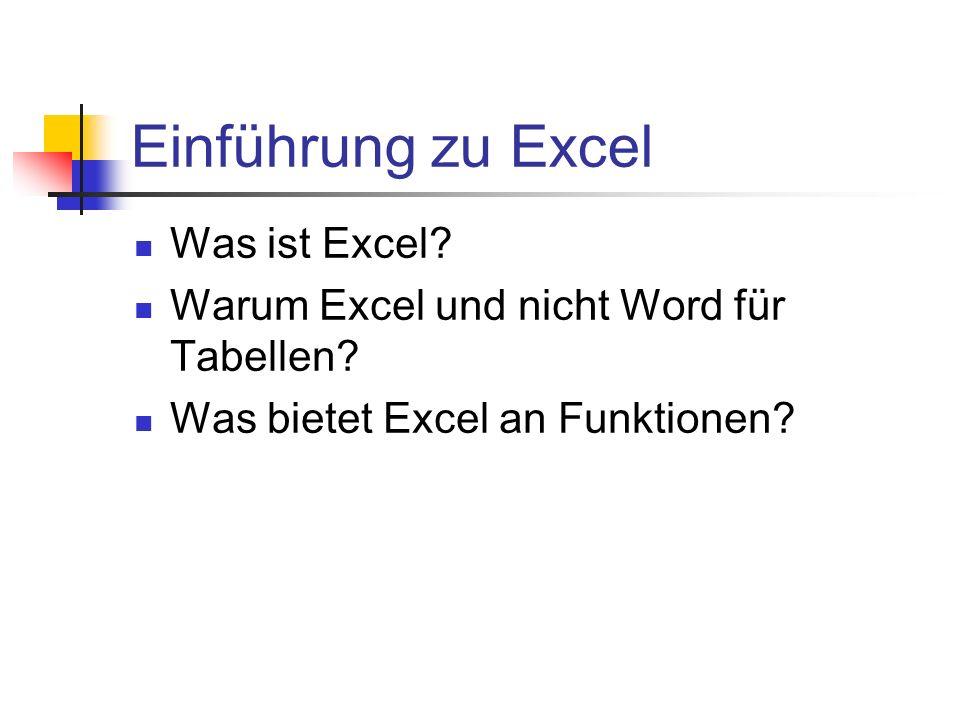 Einführung zu Excel Was ist Excel? Warum Excel und nicht Word für Tabellen? Was bietet Excel an Funktionen?
