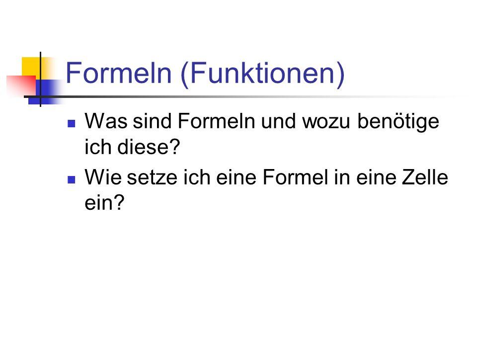 Formeln (Funktionen) Was sind Formeln und wozu benötige ich diese? Wie setze ich eine Formel in eine Zelle ein?