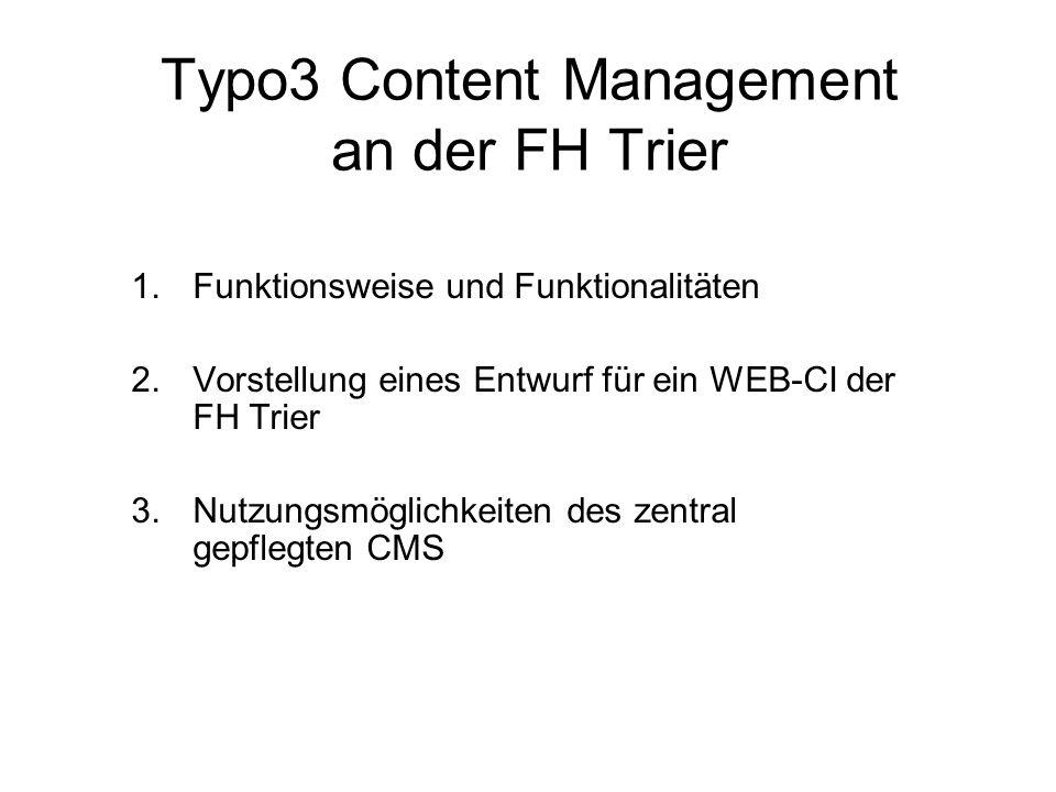 Typo3 Content Management an der FH Trier 1.Funktionsweise und Funktionalitäten 2.Vorstellung eines Entwurf für ein WEB-CI der FH Trier 3.Nutzungsmögli