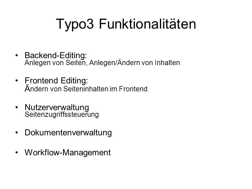 Typo3 Funktionalitäten Backend-Editing: Anlegen von Seiten, Anlegen/Ändern von Inhalten Frontend Editing: Ä ndern von Seiteninhalten im Frontend Nutze