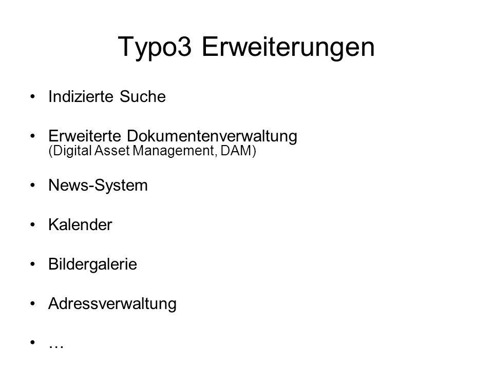 Typo3 Erweiterungen Indizierte Suche Erweiterte Dokumentenverwaltung (Digital Asset Management, DAM) News-System Kalender Bildergalerie Adressverwaltu