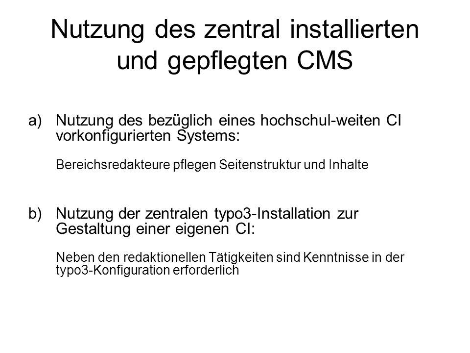 A Nutzung des bezüglich eines hochschul- weiten CI vorkonfigurierten Systems Entlastung von technischen und administrativen Aspekten eines CMS Rückgriff auf CI welches Anforderungen wie Barrierefreiheit, Druckversion und Mehrsprachigkeit bereits erfüllt Individuelle Gestaltungsmöglichkeiten im Rahmen des CI (Logos, Bilder, Farben) Anbindung der typo3-Nutzerverwaltung (Seitenzugriffssteuerung) an die zentrale Nutzerverwaltung des r/ft Integration weiterer Funktionalitäten in Absprache mit den Redakteuren Pflege des Systems (Wartung, Updates, Datenbank, regelmäßige Datensicherung) durch das r/ft