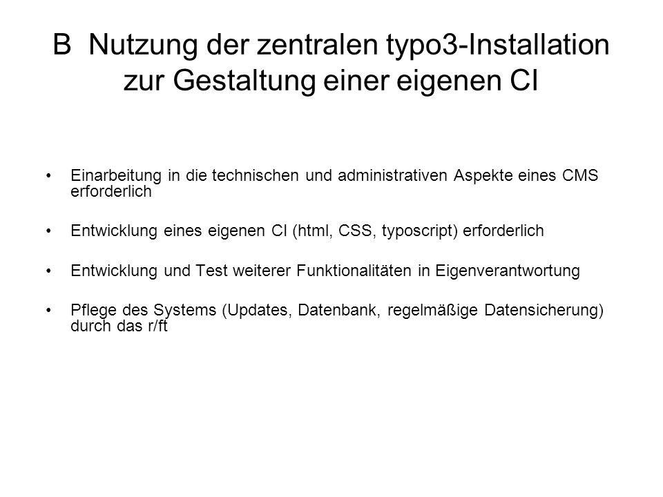 B Nutzung der zentralen typo3-Installation zur Gestaltung einer eigenen CI Einarbeitung in die technischen und administrativen Aspekte eines CMS erfor