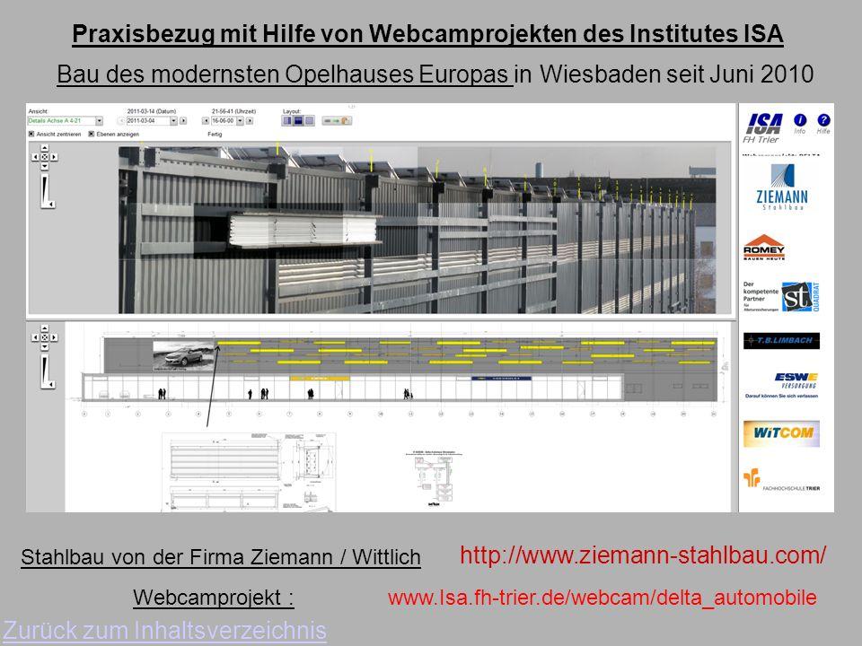 Bau des modernsten Opelhauses Europas in Wiesbaden seit Juni 2010 Zurück zum Inhaltsverzeichnis Stahlbau von der Firma Ziemann / Wittlich http://www.ziemann-stahlbau.com/ www.Isa.fh-trier.de/webcam/delta_automobileWebcamprojekt : Praxisbezug mit Hilfe von Webcamprojekten des Institutes ISA