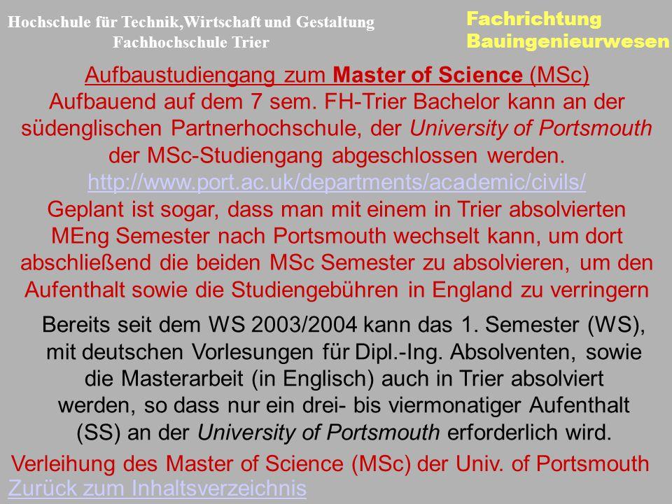 Fachrichtung Bauingenieurwesen Hochschule für Technik,Wirtschaft und Gestaltung Fachhochschule Trier Zurück zum Inhaltsverzeichnis Aufbaustudiengang zum Master of Science (MSc) Aufbauend auf dem 7 sem.