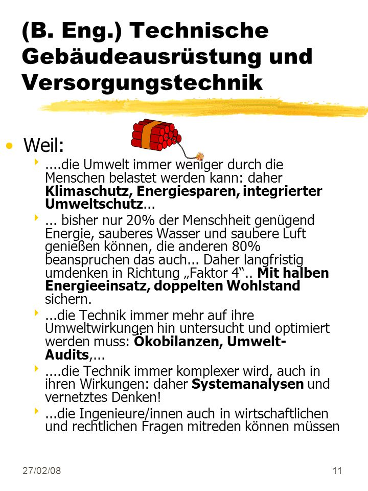 27/02/0811 Weil:....die Umwelt immer weniger durch die Menschen belastet werden kann: daher Klimaschutz, Energiesparen, integrierter Umweltschutz.....