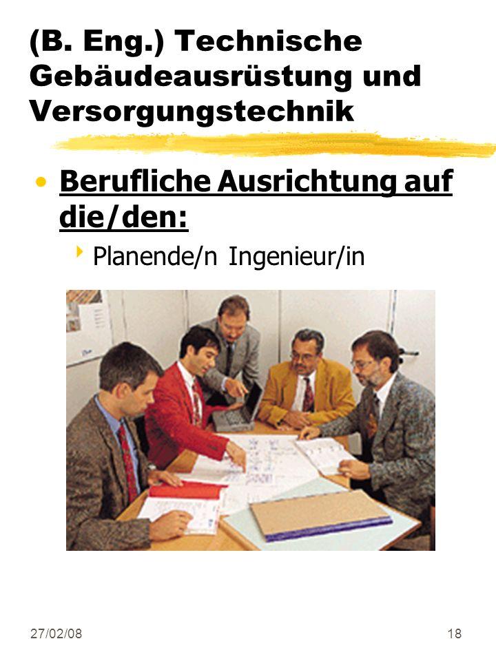 27/02/0818 Berufliche Ausrichtung auf die/den: Planende/n Ingenieur/in (B. Eng.) Technische Gebäudeausrüstung und Versorgungstechnik